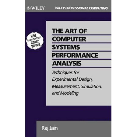 The Art Of Computer Systems Performance Analysis  Techniques For Experimental Design  Measurement  Simulation  And Modeling