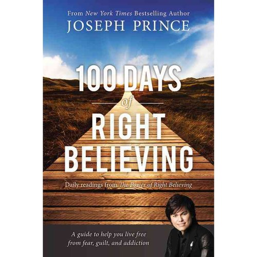 100 Days of Right Believing: Daily Readings from the Power of Right Believing: A Guide to help you live free from fear, guilt, and addiction