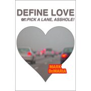 Define Love, or: Pick a Lane, Asshole! - eBook