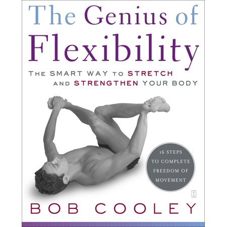 The Genius of Flexibility : The Smart Way to Stretch and Strengthen Your