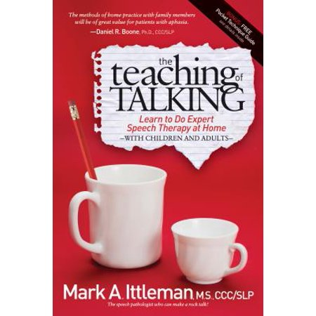 The Teaching of Talking : Learn to Do Expert Speech Therapy at Home with Children and