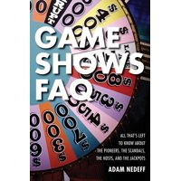 Game Shows FAQ : All That's Left to Know about the Pioneers, the Scandals, the Hosts and the Jackpots
