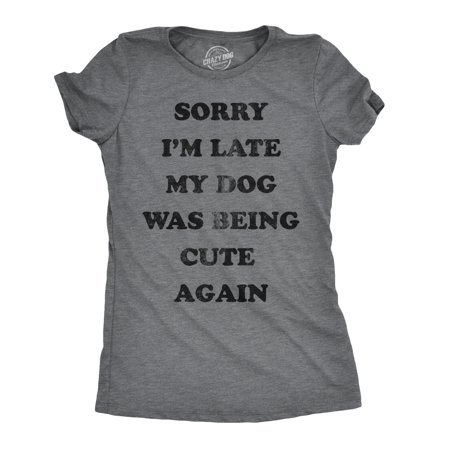 Cute Funny Puppys (Womens Sorry Im Late My Dog Was Being Cute Again Tshirt Funny Puppy Love)