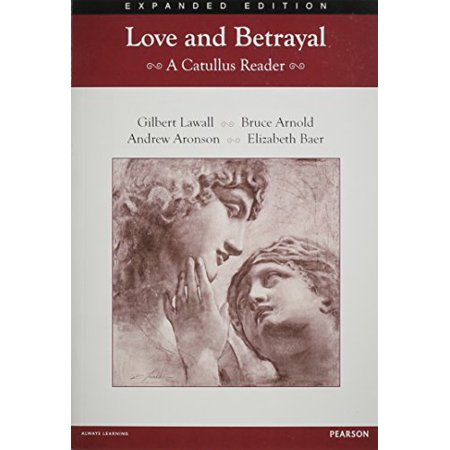 Love and Betrayal 2012: A Catullus Reader Student Edition,