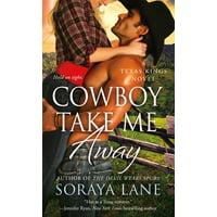 Cowboy Take Me Away : A Texas Kings Novel