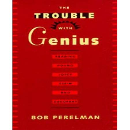 The Trouble with Genius : Reading Pound, Joyce, Stein, and Zukofsky