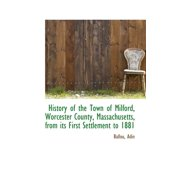 History of the Town of Milford, Worcester County, Massachusetts, from Its First Settlement to 1881