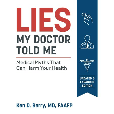 Lies My Doctor Told Me Second Edition : Medical Myths That Can Harm Your (My Mother Told Me Before She Passed Away)