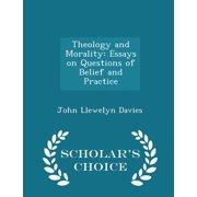 Theology and Morality : Essays on Questions of Belief and Practice - Scholar's Choice Edition