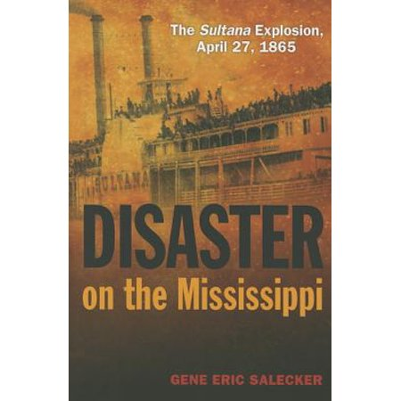 Disaster on the Mississippi : The Sultana Explosion, April 27, 1865