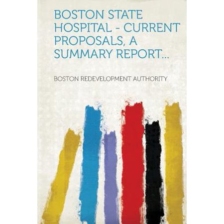 Boston State Hospital - Current Proposals, a Summary Report...