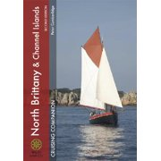 North Brittany & Channel Islands Cruising Companion : A Yachtsman's Pilot and Cruising Guide to Ports and Harbours from the Alderney Race to the Chenal Du Four