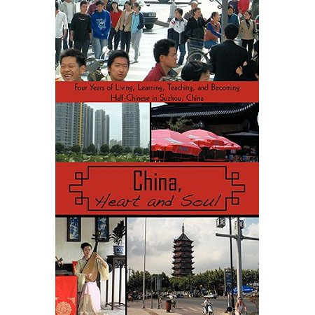 China, Heart and Soul : Four Years of Living, Learning, Teaching, and Becoming Half-Chinese in Suzhou,