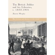 War, Culture and Society, 1750 -1850: The British Soldier and His Libraries, C. 1822-1901 (Paperback)