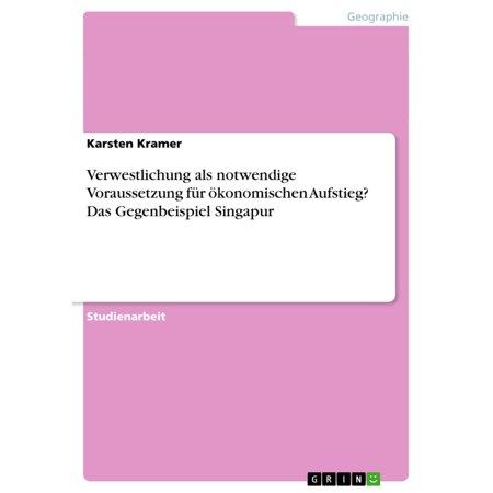 Verwestlichung als notwendige Voraussetzung für ökonomischen Aufstieg? Das Gegenbeispiel Singapur - eBook (Top-marken In Singapur)