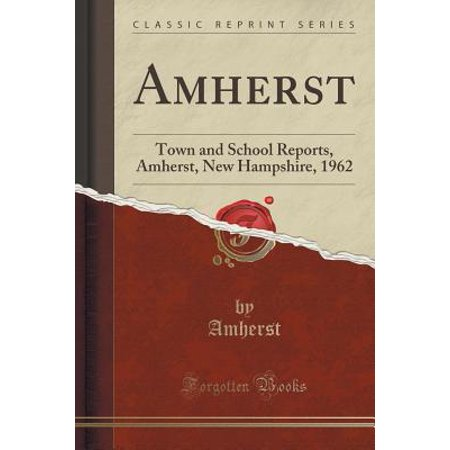Amherst : Town and School Reports, Amherst, New Hampshire, 1962 (Classic Reprint)](Halloween Town New Hampshire)