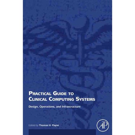 Practical Guide To Clinical Computing Systems  Design  Operations  And Infrastructure