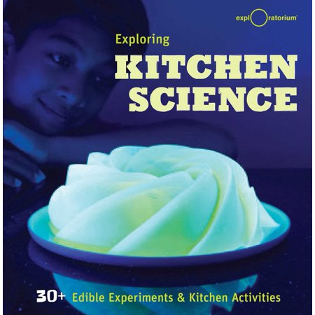 Exploring Kitchen Science : 30+ Edible Experiments and Kitchen Activities