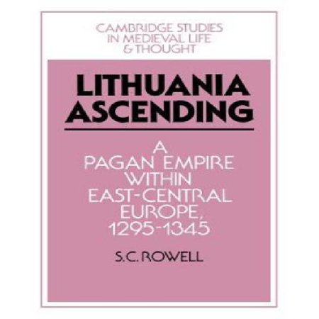 Lithuania Ascending: A Pagan Empire Within East-Central Europe, 1295 1345