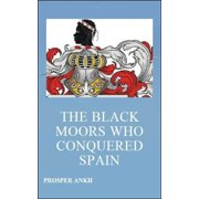The Black Moors who Conquered Spain - eBook