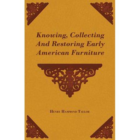 Knowing Collecting And Restoring Early American Furniture Walmart Com