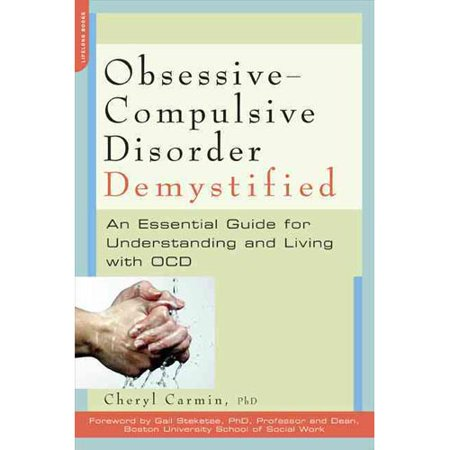 Obsessive Compulsive Disorder Demystified  An Essential Guide For Understanding And Living With Ocd