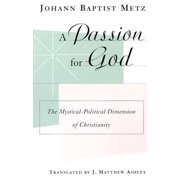 A Passion for God : The Mystical-Political Dimension of Christianity
