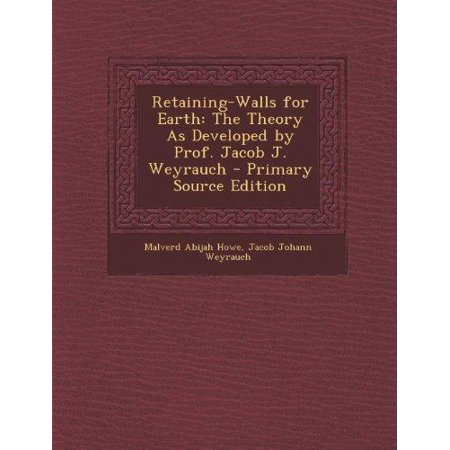 Retaining Walls For Earth  The Theory As Developed By Prof  Jacob J  Weyrauch   Primary Source Edition