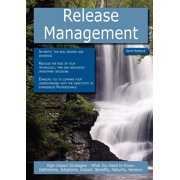 Release Management : High-Impact Strategies - What You Need to Know: Definitions, Adoptions, Impact, Benefits, Maturity, Vendors