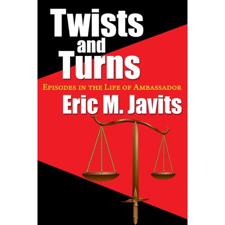 Twists and Turns: Episodes in the Life of Ambassador Eric M. Javits - eBook