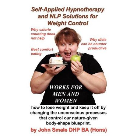 Self Applied Hypnotherapy And Nlp Solutions For Weight Control