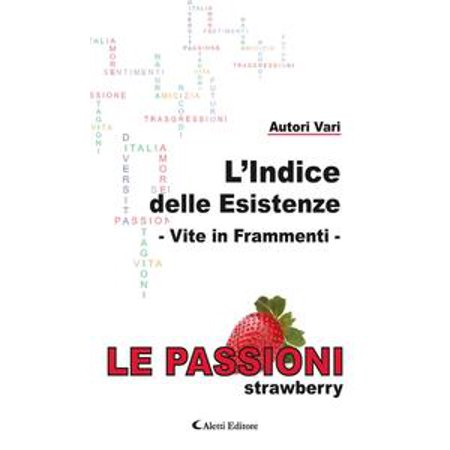 L'Indice delle Esistenze - Vite in frammenti - Le Passioni (Strawberry) - (Le Top Strawberry)