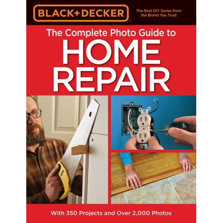 Image result for The Complete Photo Guide to Home Repair: With 350 Project and over 2,000 Photos - Black & Decker.