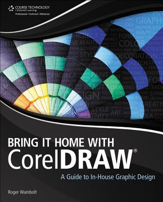 Bring It Home With CorelDRAW: A Guide To In House Graphic Design