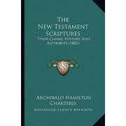 The New Testament Scriptures : Their Claims, History, and Authority (1882)
