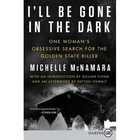 Ill Be Gone In The Dark   One Womans Obsessive Search For The Golden State Killer