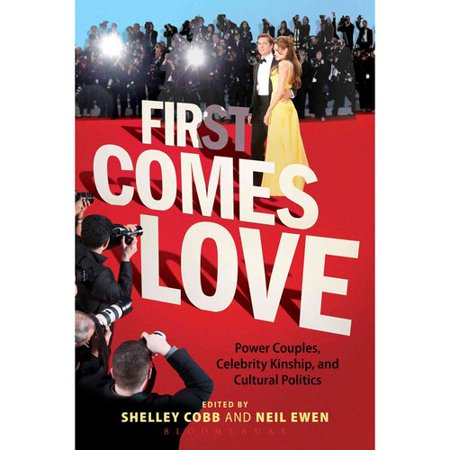 First Comes Love  Power Couples  Celebrity Kinship  And Cultural Politics