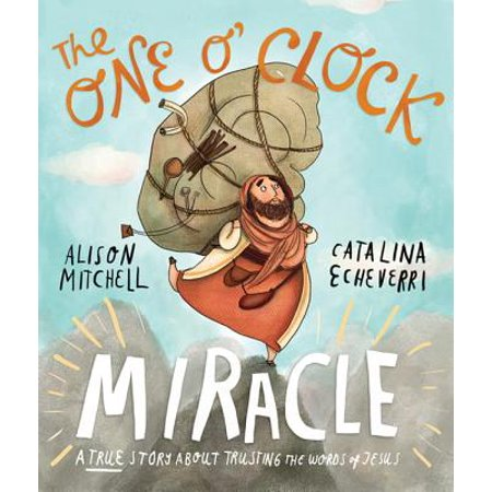 The One O'Clock Miracle : A True Story about Trusting the Words of Jesus ()