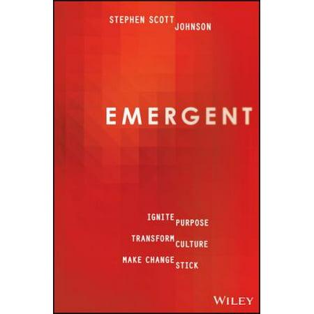 Emergent  How To Ignite Purpose  Transform Culture And Make Change Stick