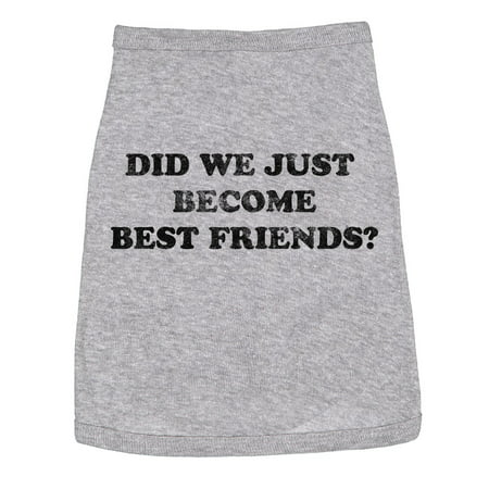 Dog Shirt Did We Become Best Friends Cute Clothes Small Breed Novelty
