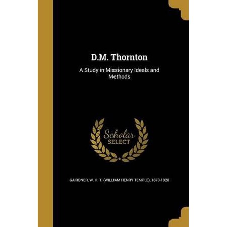 D.M. Thornton: A Study in Missionary Ideals and Methods - image 1 of 1