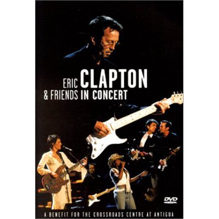 Eric Clapton And Friends: In Concert: The Crossroads Benefit