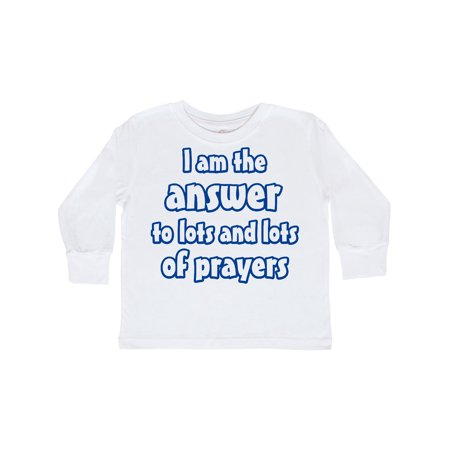 I am the Answer to Lots and Lots of Prayers Toddler Long Sleeve T-Shirt](Prayer Log)