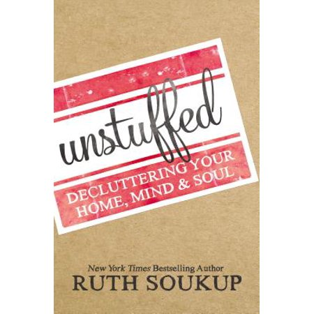 Unstuffed : Decluttering Your Home, Mind, and