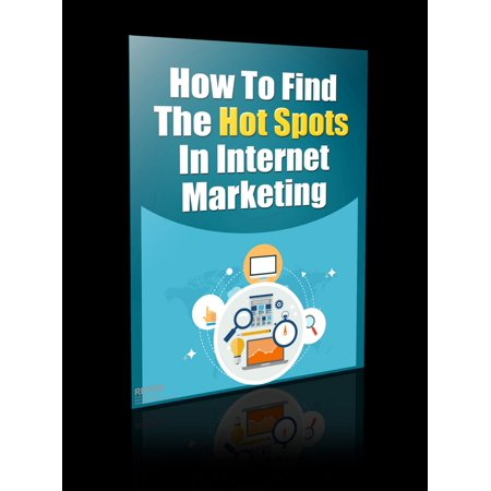 How to Find The Hot Spots in Internet Marketing -