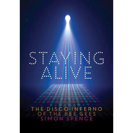 Staying Alive : The Disco Inferno of the Bee Gees (Stayin Alive A Tribute To The Bee Gees)