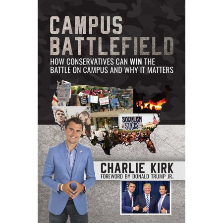 Campus Battlefield : How Conservatives Can WIN the Battle on Campus and Why It Matters