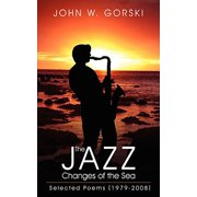 The Jazz Changes of the Sea : Selected Poems (1979-2008)