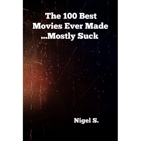 The 100 Best Movies Ever Made ...Mostly Suck -