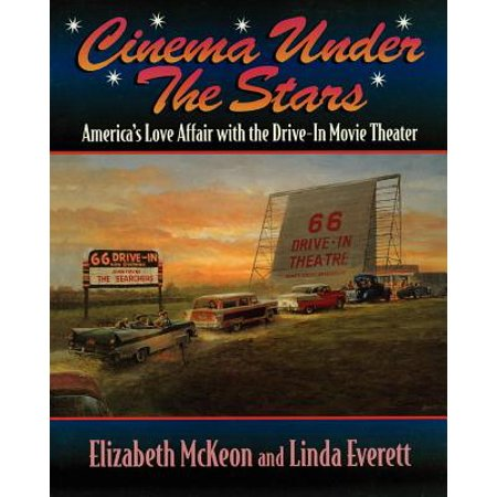 Cinema Under the Stars : America's Love Affair with Drive-In Movie Theaters ()